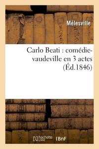 CARLO BEATI : COMEDIE-VAUDEVILLE EN 3 ACTES