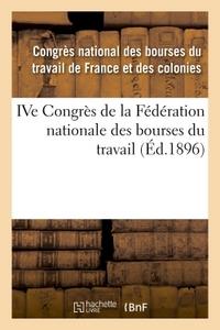 IVE CONGRES DE LA FEDERATION NATIONALE DES BOURSES DU TRAVAIL, - TENU A NIMES LES 9, 10, 11 ET 12 JU