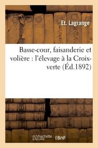BASSE-COUR, FAISANDERIE ET VOLIERE : L'ELEVAGE A LA CROIX-VERTE, AUTUN, - PAR ET. LAGRANGE, NOUVELLE