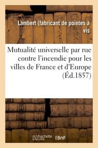 MUTUALITE UNIVERSELLE PAR RUE CONTRE L'INCENDIE POUR LES VILLES DE FRANCE ET D'EUROPE