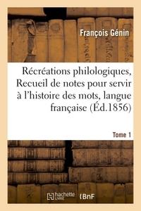 RECREATIONS PHILOLOGIQUES, OU RECUEIL DE NOTES POUR SERVIR A L'HISTOIRE DES MOTS  TOME 1