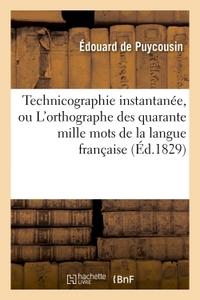 TECHNICOGRAPHIE INSTANTANEE, OU L'ORTHOGRAPHE DES QUARANTE MILLE MOTS DE LA LANGUE - FRANCAISE , ENS