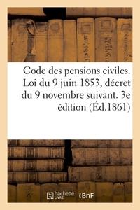 CODE DES PENSIONS CIVILES : CONTENANT LA LOI DU 9 JUIN 1855, LE DECRET DU 9 NOVEMBRE SUIVANT - ET TO