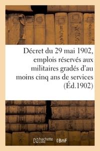 DECRET DU 29 MAI 1902 RELATIF AUX EMPLOIS RESERVES AUX ANCIENS MILITAIRES GRADES - COMPTANT AU MOINS