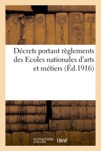 MINISTERE DU COMMERCE ET DE L'INDUSTRIE - DECRETS PORTANT REGLEMENTS DES ECOLES NATIONALES D'ARTS ET