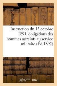 MINISTERE DE LA GUERRE. INSTRUCTION MINISTERIELLE DU 13 OCTOBRE 1891 RELATIVE AUX OBLIGATIONS - DES