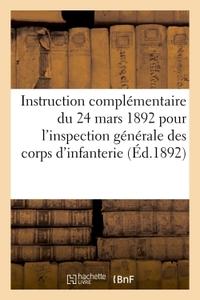 MINISTERE DE LA GUERRE. INSTRUCTION COMPLEMENTAIRE DU 24 MARS 1892 - POUR L'INSPECTION GENERALE DES