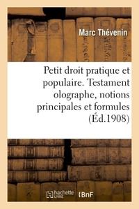 PETIT DROIT PRATIQUE ET POPULAIRE. TESTAMENT OLOGRAPHE, NOTIONS PRINCIPALES ET FORMULES - SIMPLE MEM