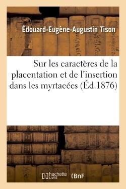 RECHERCHES SUR LES CARACTERES DE LA PLACENTATION ET DE L'INSERTION DANS LES MYRTACEES