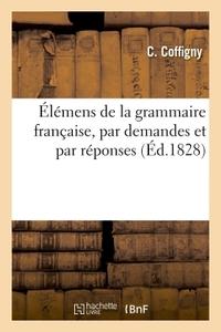 ELEMENS DE LA GRAMMAIRE FRANCAISE, PAR DEMANDES ET PAR REPONSES