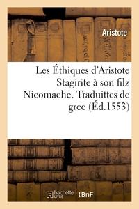 LES ETHIQUES D'ARISTOTE STAGIRITE A SON FILZ NICOMACHE. TRADUITTES DE GREC