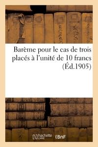 BAREME POUR LE CAS DE TROIS PLACES A L'UNITE DE 10 FRANCS INDEPENDANT DU PRELEVEMENT FIXE - PAR LE M