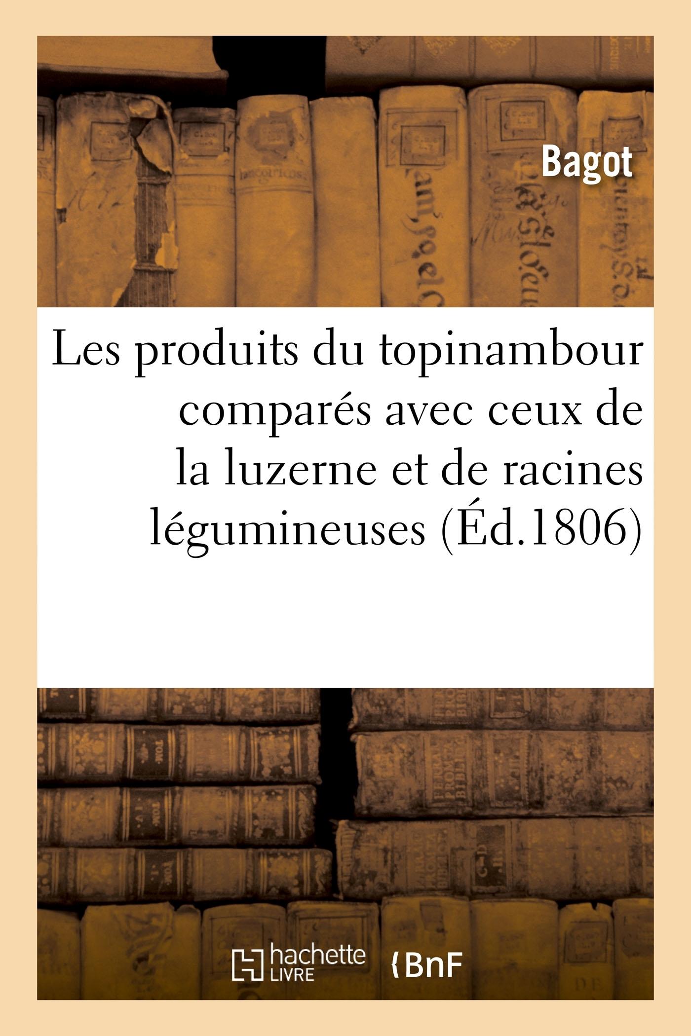 MEMOIRE SUR LES PRODUITS DU TOPINAMBOUR COMPARES AVEC CEUX DE LA LUZERNE - ET DE PLUSIEURS RACINES L