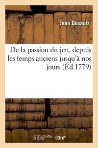 DE LA PASSION DU JEU, DEPUIS LES TEMPS ANCIENS JUSQU'A NOS JOURS