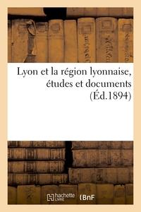 LYON ET LA REGION LYONNAISE, ETUDES ET DOCUMENTS - PUBLIES A L'OCCASION DU XVE CONGRES DES SOCIETES
