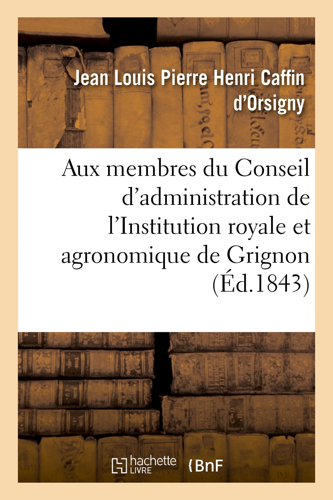 A MESSIEURS LES MEMBRES DU CONSEIL D'ADMINISTRATION DE L'INSTITUTION ROYALE - ET AGRONOMIQUE DE GRIG