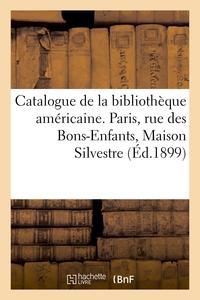 CATALOGUE DE LA BIBLIOTHEQUE AMERICAINE - PARIS, RUE DES BONS-ENFANTS, MAISON SILVESTRE, 4 FEVRIER 1