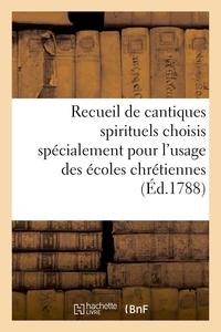 RECUEIL DE CANTIQUES SPIRITUELS CHOISIS SPECIALEMENT POUR L'USAGE DES ECOLES CHRETIENNES