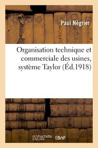 ORGANISATION TECHNIQUE ET COMMERCIALE DES USINES D'APRES LES METHODES AMERICAINES, SYSTEME TAYLOR