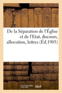 DE LA SEPARATION DE L'EGLISE ET DE L'ETAT, DISCOURS, ALLOCUTION, LETTRES