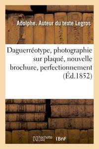 DAGUERREOTYPE : PHOTOGRAPHIE SUR PLAQUE, NOUVELLE BROCHURE, PERFECTIONNEMENT - COMPOSITION DU CHLORO