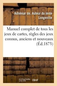 MANUEL COMPLET DE TOUS LES JEUX DE CARTES, CONTENANT LES REGLES DES JEUX CONNUS, ANCIENS ET NOUVEAUX