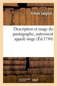 DESCRIPTION ET USAGE DU PANTOGRAPHE, AUTREMENT APPELE SINGE