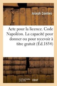 ACTE POUR LA LICENCE. CODE NAPOLEON. DE LA CAPACITE POUR DONNER OU POUR RECEVOIR A TITRE GRATUIT - C