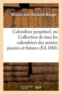 CALENDRIER PERPETUEL, OU COLLECTION DE TOUS LES CALENDRIERS DES ANNEES PASSEES ET FUTURES