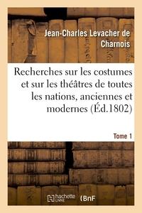 RECHERCHES SUR LES COSTUMES ET SUR LES THEATRES DE TOUTES LES NATIONS - TANT ANCIENNES QUE MODERNES.