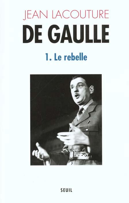 DE GAULLE. LE REBELLE (1890-1944) - VOL01