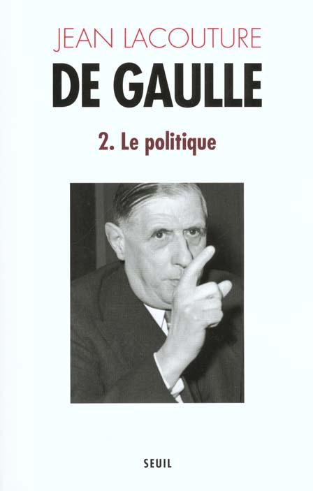 DE GAULLE. LE POLITIQUE (1944-1959) - VOL2