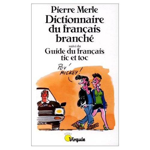 DICTIONNAIRE DU FRANCAIS BRANCHE. GUIDE DU FRANCAIS TIC ET TOC