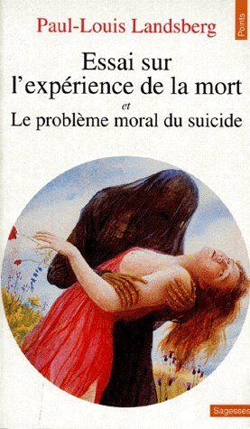 ESSAI SUR L'EXPERIENCE DE LA MORT. SUIVI DE : LE PROBLEME MORAL DU SUICIDE