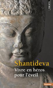 VIVRE EN HEROS POUR L'EVEIL. BODHISATTVACHARYAVATARA