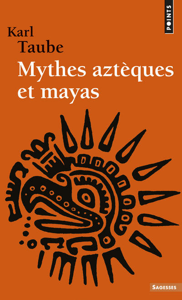 MYTHES AZTEQUES ET MAYAS