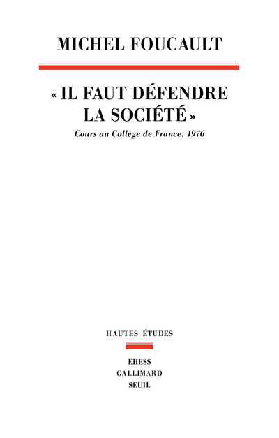 """IL FAUT DEFENDRE LA SOCIETE"". COURS AU COLLEGE DE FRANCE.1976"