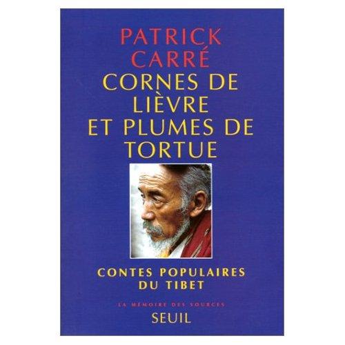 CORNES DE LIEVRE ET PLUMES DE TORTUE. CONTES POPULAIRES DU TIBET