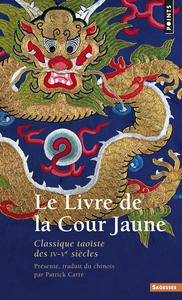 LE LIVRE DE LA COUR JAUNE . CLASSIQUE TAOISTE DES IV-VE SIECLES