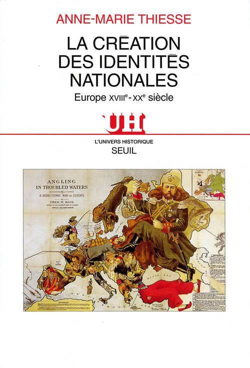 La creation des identites nationales. europe, xviiie-xxe siecle