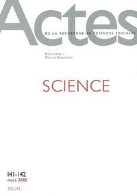 ACTES DE LA RECHERCHE EN SCIENCES SOCIALES, N  141-142, SCIENCE - VOL41