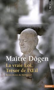 LA VRAIE LOI, TRESOR DE L'OEIL. TEXTES CHOISIS DU SHOBOGENZO
