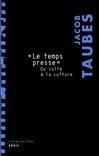 LE TEMPS PRESSE. DU CULTE A LA CULTURE