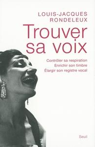 TROUVER SA VOIX. CONTROLER SA RESPIRATION, ENRICHIR SON TIMBRE, ELARGIR SON REGISTRE VOCAL
