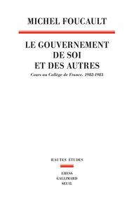 LE GOUVERNEMENT DE SOI ET DES AUTRES. COURS AU COLLEGE DE FRANCE. 1982-1983 - VOL1