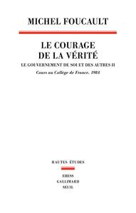 LE COURAGE DE LA VERITE . LE GOUVERNEMENT DE SOI ET DES AUTRES. 1984 - VOL2