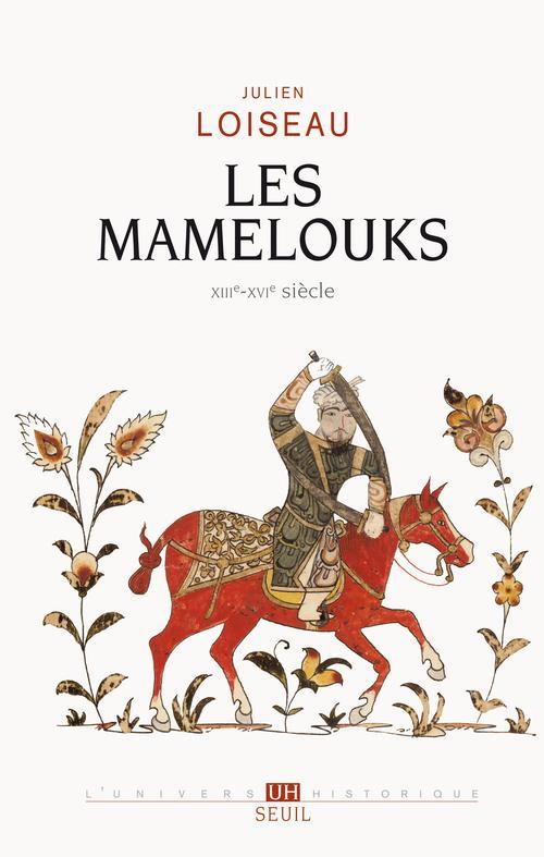 Les mamelouks (xiiie-xvie siecle). une experience du pouvoir dans l'islam medieval