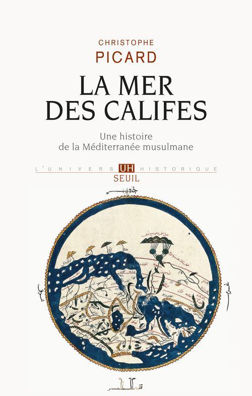La mer des califes. une histoire de la mediterranee musulmane (viie-xiie siecle)