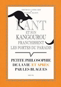 KANT ET SON KANGOUROU FRANCHISSENT LES PORTES DU PARADIS. PETITE PHILOSOPHIE DE LA VIE ET APRES PAR