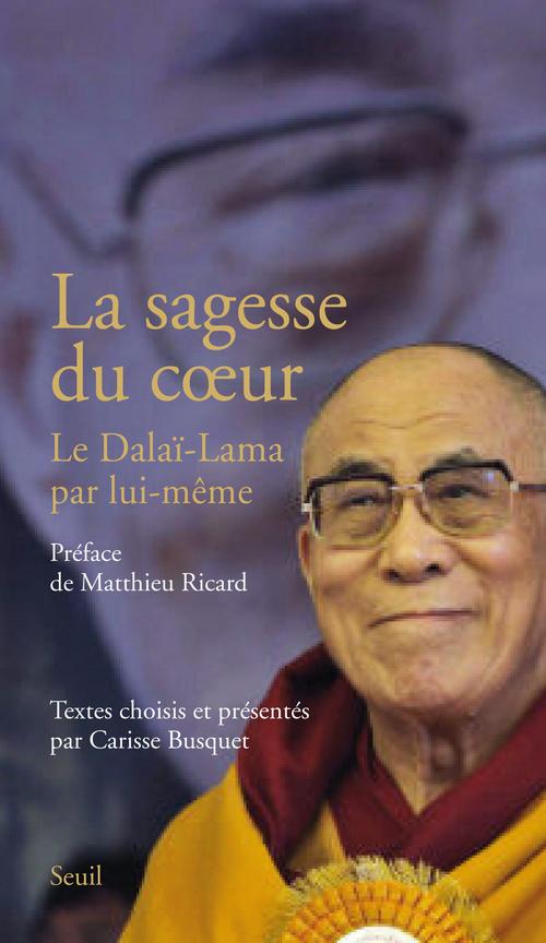 LA SAGESSE DU COEUR. LE DALAI-LAMA PAR LUI-MEME